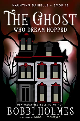 The Ghost Who Dream Hopped (Haunting Danielle Book 18) by [Holmes, Bobbi , McIntyre, Anna J.]
