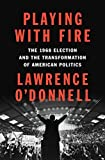 Playing with Fire: The 1968 Election and the