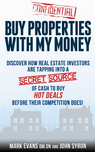 Buy Properties with My Money - Discover How Real Estate Investors Are Tapping Into a Secret Source of Cash to Buy Hot Deals Before Their Competition Does