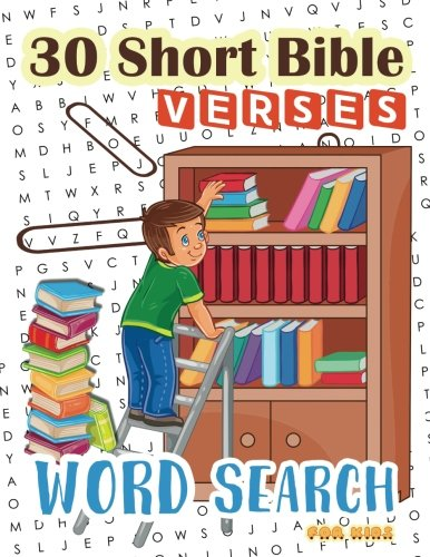 Bible Verses On Education (30 Short Bible Verses Word Search for Kids: Start Memorizing Scipture for your child ages 6-8 (Bible Study Game for Kids) (Volume)