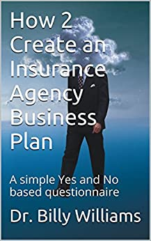 How 2 Create an Insurance Agency Business Plan: A simple Yes and No based questionnaire by [Williams, Dr. Billy]