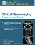 McGraw-Hill Specialty Board Review Clinical Neuroimaging: Cases and Key Points by David J. Anschel (2007-11-01)