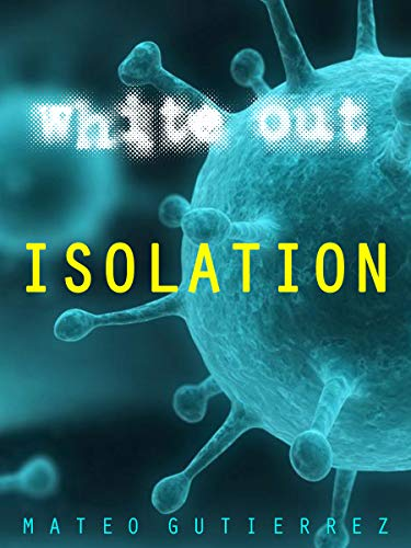 """#freebooks – (Free Kindle Novella) """"Isolation"""" a prelude novella to the White Out, a virus attacks only Caucasian men and they have to be isolated. (I hope you like it, free for 2 more days on Amazon)"""