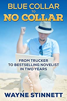 Blue Collar to No Collar: From Trucker to Bestselling Novelist in Two Years (Self Publishing as a Business Book 1) by [Stinnett, Wayne]