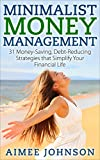 Minimalist Money Management: 31 Money-Saving, Debt-Reducing Strategies that Simplify Your Financial Life (The Productive Minimalist Book 2)