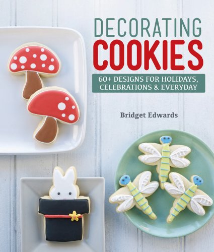 Decorating Cookies: 60+ Designs for Holidays, Celebrations & Everyday by Bridget Edwards