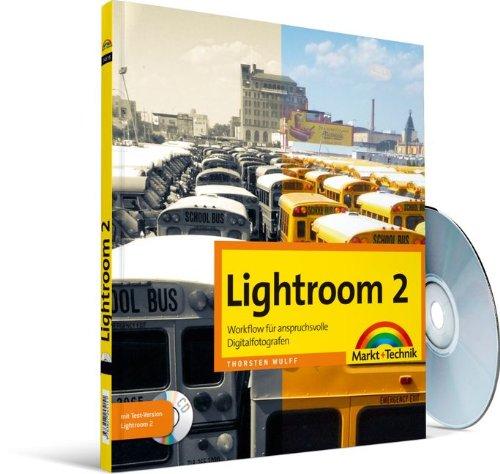 Lightroom 2 - Workflow für anspruchsvolle Digitalfotografen (Digital fotografieren) Taschenbuch – 1. November 2009 Thorsten Wulff Markt+Technik Verlag 382724515X Digitale Fotografie