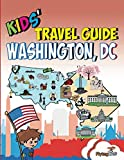 Kids' Travel Guide - Washington, DC: The fun way to discover Washington, DC with special activities for kids, coloring pages, fun fact and more! (Kids' Travel Guide series)
