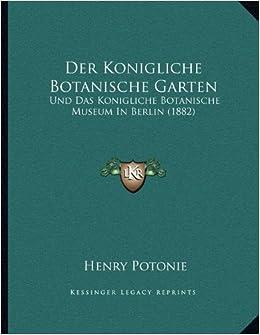 Der Konigliche Botanische Garten: Und Das Konigliche Botanische Museum in Berlin (1882)