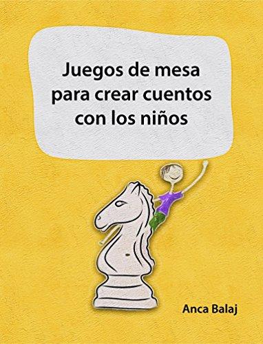 Juegos de mesa para crear cuentos con los niños (Recursos para educadores) (Spanish Edition) (Juegos De Crear)