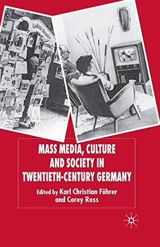 Mass Media, Culture and Society in Twentieth-Century Germany (New Perspectives in German Political Studies)