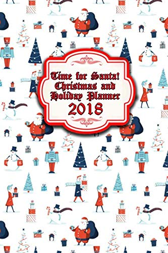 Time for Santa!  Christmas and Holiday Planner 2018: Keeping Track of all My Christmas Celebrations! ()