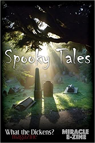 Spooky Tales: A What the Dickens? Magazine/Miracle eZine Collection