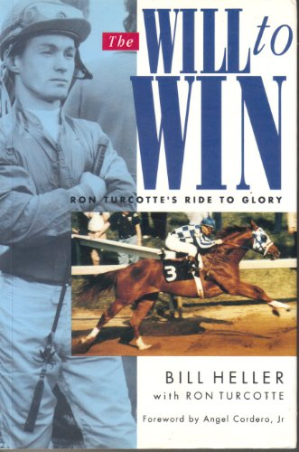 The Will to Win: Ron Turcotte's Ride to Glory (Secretariat Wins)