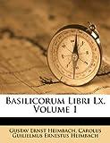 Basilicorum Libri Lx, Volume 1, Gustav Ernst Heimbach, 124829565X