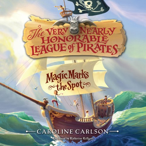 Magic Marks the Spot: The Very Nearly Honorable League of Pirates, Book 1