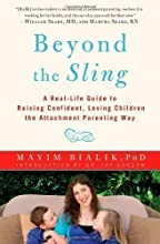 Beyond the Sling: A Real-Life Guide to Raising Confident, Loving Children the Attachment Parenting Way by Bialik, Mayim (2012)