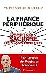 La France périphérique: Comment on a sacrifié les classes populaires par Guilluy