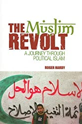 The Muslim Revolt: A Journey Through Political Islam