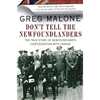 Don't Tell the Newfoundlanders: The True Story of Newfoundland's Confederation with Canada