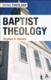 Baptist Theology (Doing Theology), Stephen R. Holmes, 0567650979