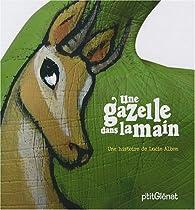 Une gazelle dans la main par Lucie Albon