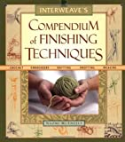 img - for Interweave's Compendium of Finishing Techniques book / textbook / text book