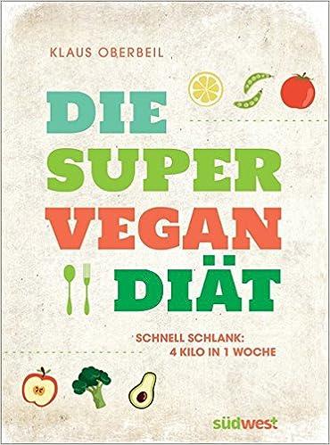 Die Super Vegan Diat Schnell Schlank 4 Kilo In 1 Woche Amazon De