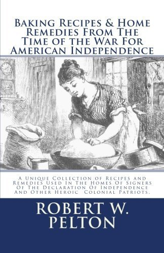 Baking Recipes & Home Remedies From The Time of the War For American Independence: Special Yorktown Edition by Robert W. Pelton - Yorktown Mall
