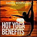 Hot Yoga Benefits: Get Started With Hot Yoga Audiobook by Daniel Rosenstein Narrated by Libby Clearfield