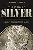 The Story of Silver: How the White Metal Shaped America and the Modern World