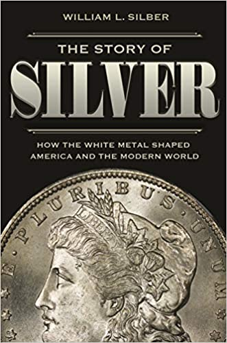 How the White Metal Shaped America and the Modern World The Story of Silver