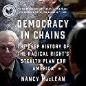 Democracy in Chains: The Deep History of the Radical Right's Stealth Plan for America Audiobook by Nancy MacLean Narrated by Bernadette Dunne