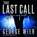 The Last Call: The Bill Travis Mysteries, Book 1 Audiobook by George Wier Narrated by Frank Clem