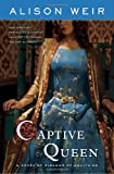 Front cover for the book Captive Queen: A Novel of Eleanor of Aquitaine by Alison Weir