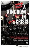 Book Cover for A Kingdom in Crisis: Thailand's Struggle for Democracy in the Twenty-First Century (Asian Arguments)