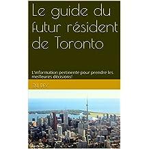 Le guide du futur résident de Toronto: L'information pertinente pour prendre les meilleures décisions! (French Edition)