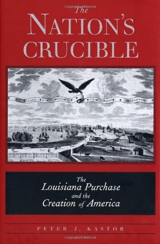 The Nation's Crucible: The Louisiana Purchase and the Creation of America: 1st (First) Edition pdf epub