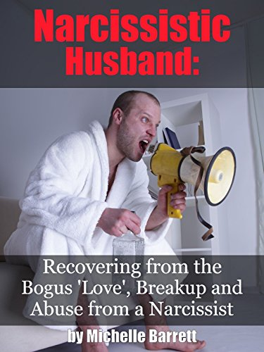 Narcissistic Husband: Recovering from the Bogus Love, Breakup and Emotional Abuse from a Narcissist (toxic relationship, toxic marriage) (Living With A Spouse With Narcissistic Personality Disorder)