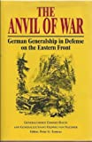The Anvil of War: German Generalship in Defense on the Eastern Front