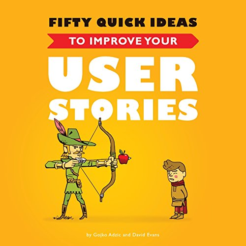Fifty Quick Ideas to Improve Your User Stories by Neuri Consulting Llp