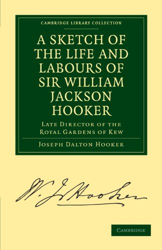 A Sketch of the Life and Labours of Sir William Jackson Hooker, K.H., D.C.L. Oxon., F.R.S., F.L.S., etc.: Late Director of the Royal Gardens of Kew ... Library Collection - Botany and Horticulture)