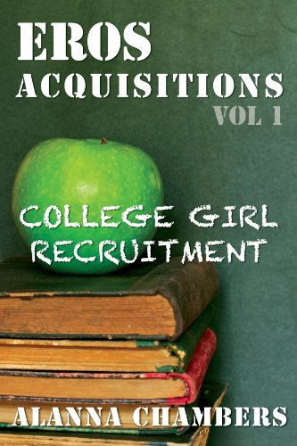 Book: EROS Acquistions Vol.1 - College Girl Recruitment (EROS Acquisitions) by Alanna Chambers