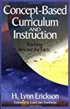 Concept-Based Curriculum and Instruction: Teaching Beyond the Facts by H. Lynn Erickson (2002-06-15)