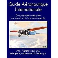 Guide Aéronautique International: Aéroports, classement alphabétique: Documentation complète sur l'aviation civile et commerciale, 1931