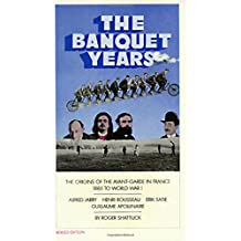 The Banquet Years: The Origins of the Avant-Garde in France, 1885 to World War I