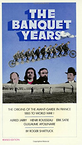 The Banquet Years: The Origins of the Avant-Garde in...