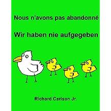 Nous n'avons pas abandonné Wir haben nie aufgegeben : Livre d'images pour enfants Français-Allemand (Édition bilingue) (French Edition)