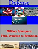Military Cyberspace: from Evolution to Revolution, U. S. Army U.S. Army War College, 1500305847
