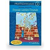 Praktisch! Musicals 2 - Fremde werden Freunde: Heft inkl. CD
